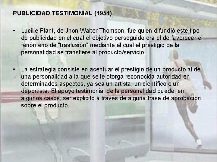 PUBLICIDAD TESTIMONIAL (1954) • Lucille Plant, de Jhon Walter Thomson, fue quien difundió este