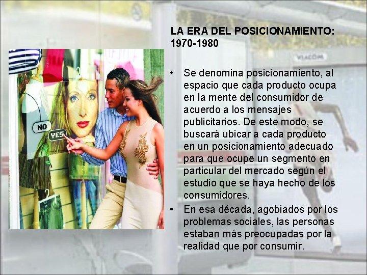 LA ERA DEL POSICIONAMIENTO: 1970 -1980 • Se denomina posicionamiento, al espacio que cada