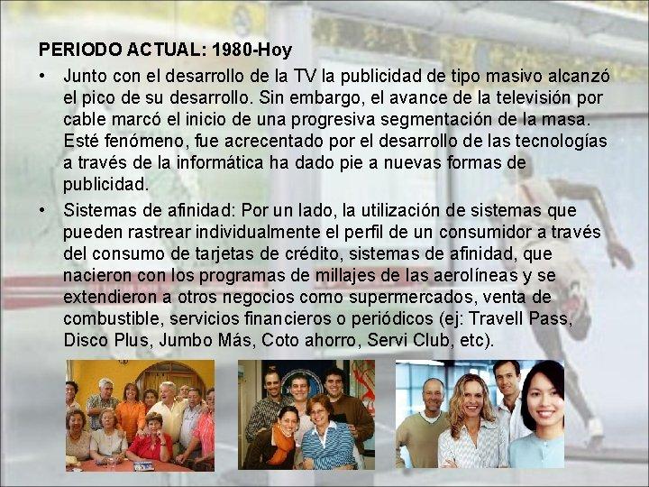 PERIODO ACTUAL: 1980 -Hoy • Junto con el desarrollo de la TV la publicidad