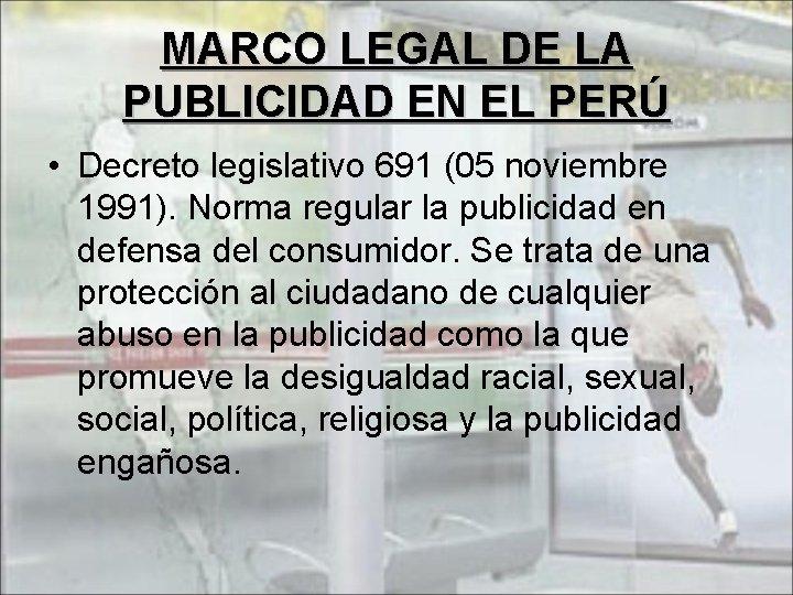 MARCO LEGAL DE LA PUBLICIDAD EN EL PERÚ • Decreto legislativo 691 (05 noviembre