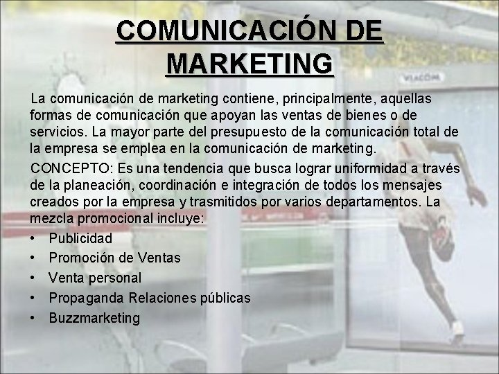 COMUNICACIÓN DE MARKETING La comunicación de marketing contiene, principalmente, aquellas formas de comunicación que