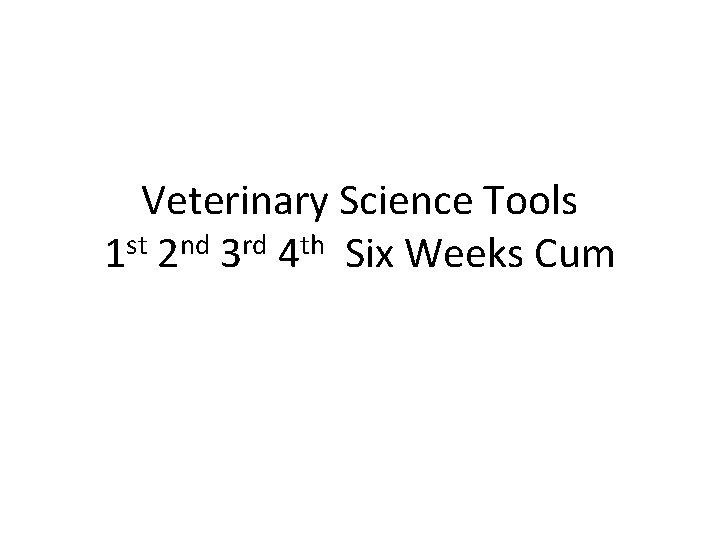 Veterinary Science Tools 1 st 2 nd 3 rd 4 th Six Weeks Cum