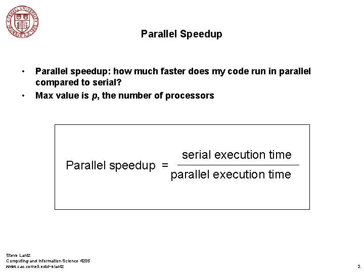 Parallel Speedup • • Parallel speedup: how much faster does my code run in