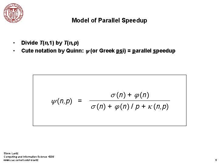 Model of Parallel Speedup • • Divide T(n, 1) by T(n, p) Cute notation