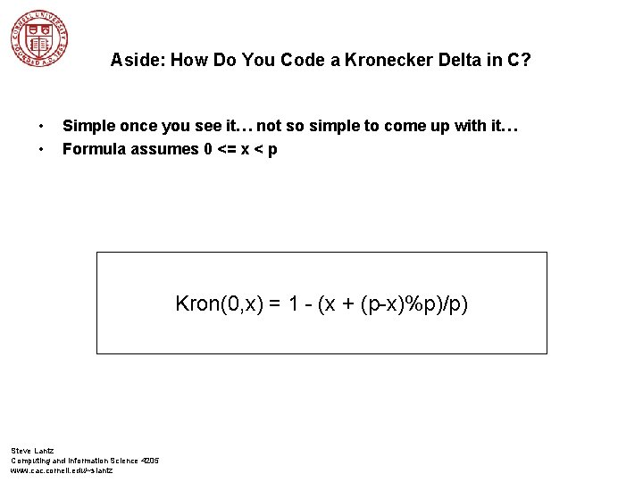 Aside: How Do You Code a Kronecker Delta in C? • • Simple once