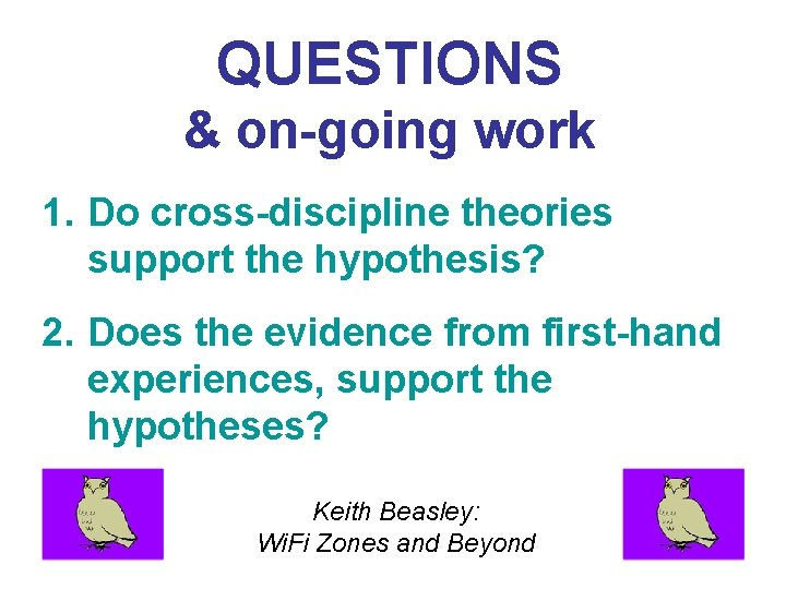 QUESTIONS & on-going work 1. Do cross-discipline theories support the hypothesis? 2. Does the