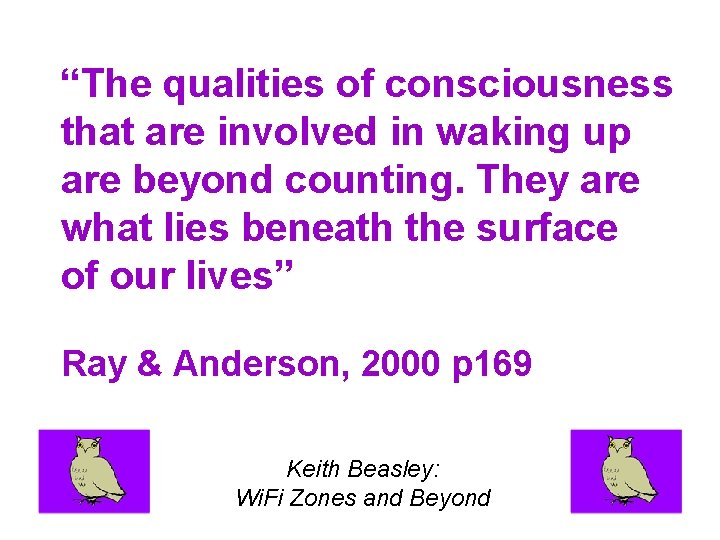 """""""The qualities of consciousness that are involved in waking up are beyond counting. They"""