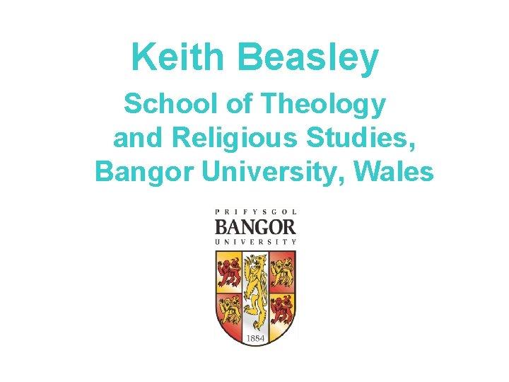 Keith Beasley School of Theology and Religious Studies, Bangor University, Wales