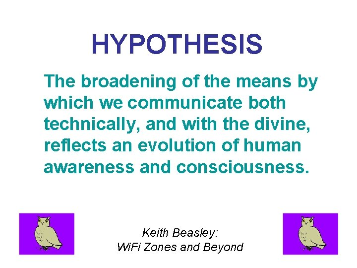 HYPOTHESIS The broadening of the means by which we communicate both technically, and with