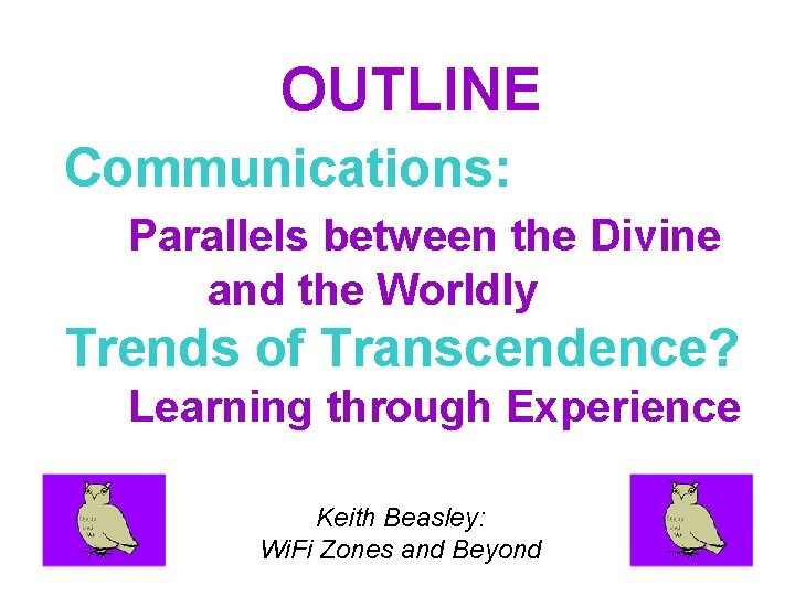 OUTLINE Communications: Parallels between the Divine and the Worldly Trends of Transcendence? Learning through