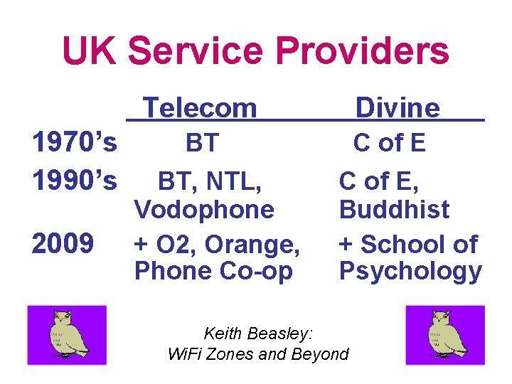 UK Service Providers Telecom 1970's 1990's 2009 BT BT, NTL, Vodophone + O 2,