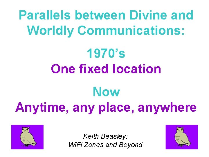 Parallels between Divine and Worldly Communications: 1970's One fixed location Now Anytime, any place,