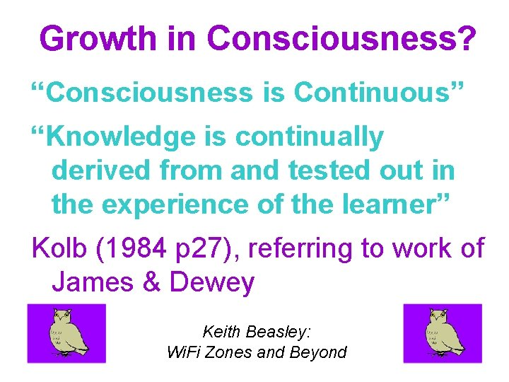 """Growth in Consciousness? """"Consciousness is Continuous"""" """"Knowledge is continually derived from and tested out"""