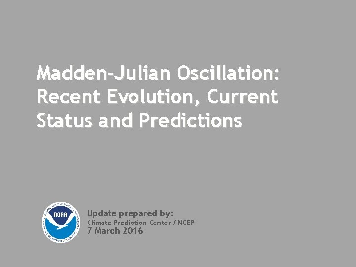 Madden-Julian Oscillation: Recent Evolution, Current Status and Predictions Update prepared by: Climate Prediction Center