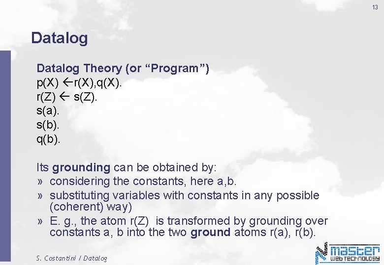 """13 Datalog Theory (or """"Program"""") p(X) r(X), q(X). r(Z) s(Z). s(a). s(b). q(b). Its"""