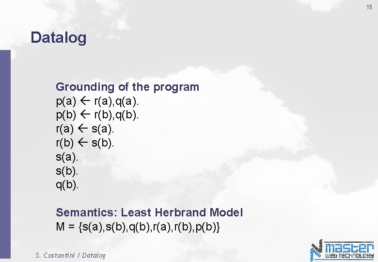 15 Datalog Grounding of the program p(a) r(a), q(a). p(b) r(b), q(b). r(a) s(a).