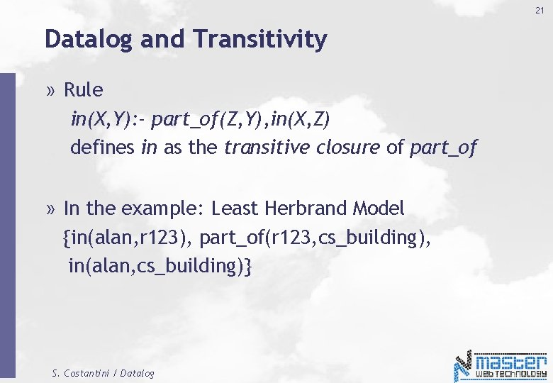 21 Datalog and Transitivity » Rule in(X, Y): - part_of(Z, Y), in(X, Z) defines