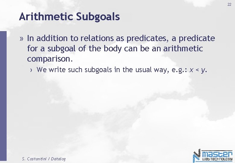 22 Arithmetic Subgoals » In addition to relations as predicates, a predicate for a