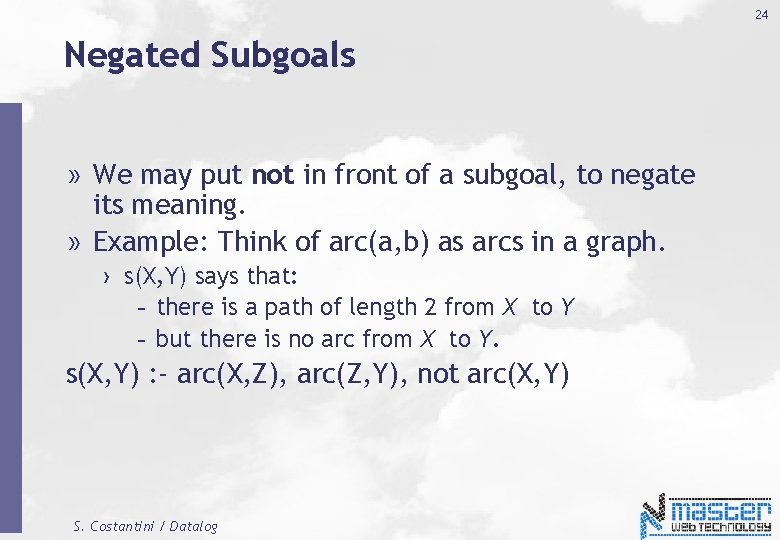 24 Negated Subgoals » We may put not in front of a subgoal, to