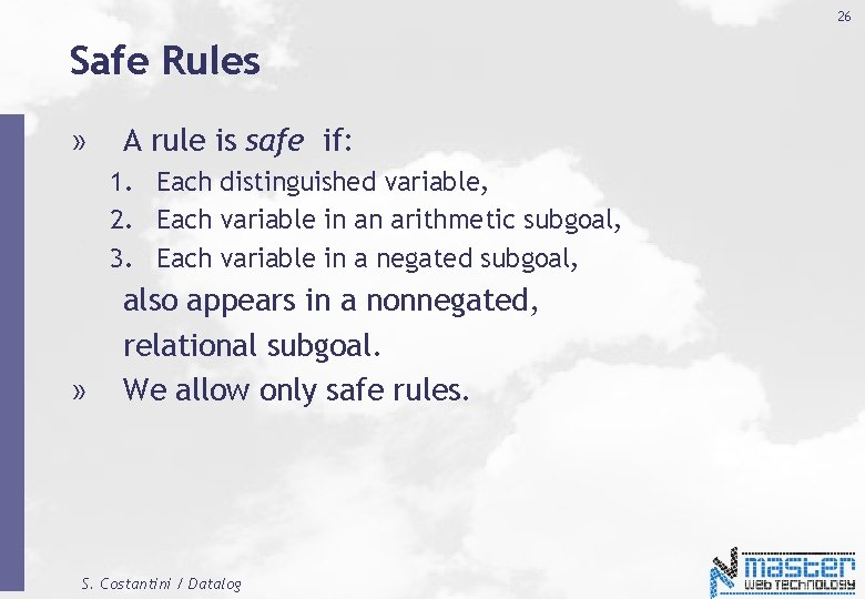 26 Safe Rules » A rule is safe if: 1. Each distinguished variable, 2.