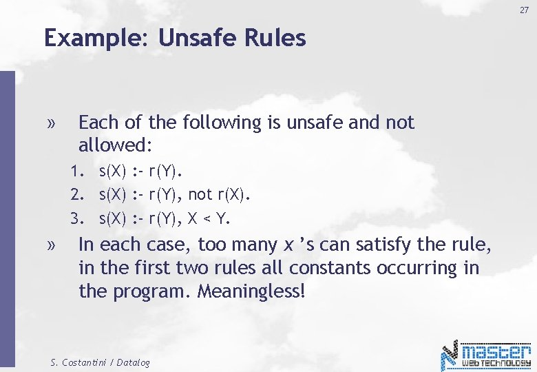 27 Example: Unsafe Rules » Each of the following is unsafe and not allowed: