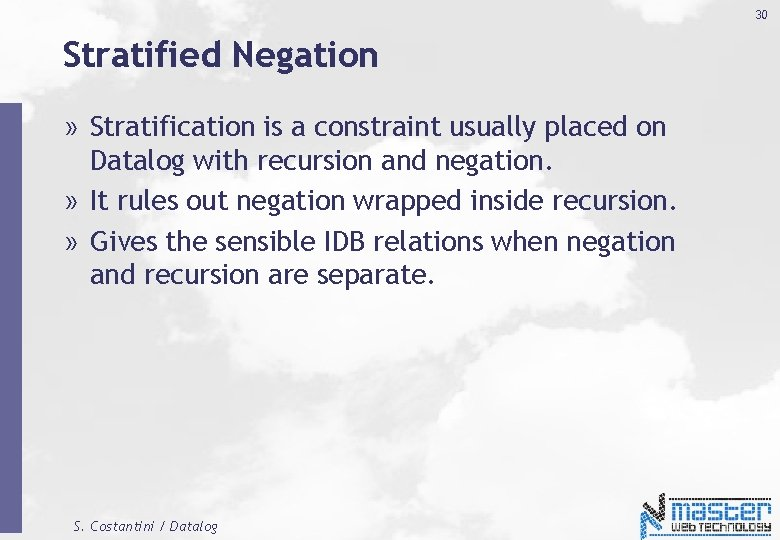30 Stratified Negation » Stratification is a constraint usually placed on Datalog with recursion