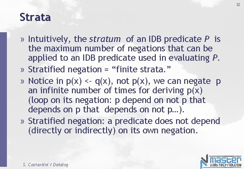32 Strata » Intuitively, the stratum of an IDB predicate P is the maximum
