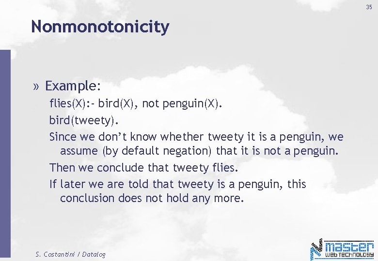 35 Nonmonotonicity » Example: flies(X): - bird(X), not penguin(X). bird(tweety). Since we don't know