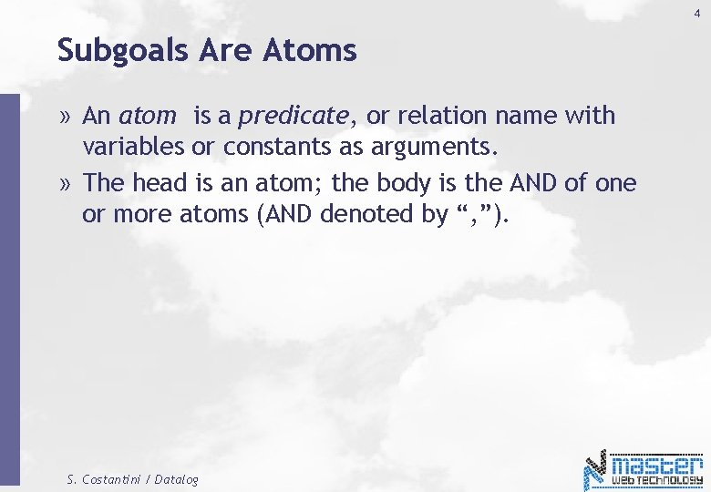 4 Subgoals Are Atoms » An atom is a predicate, or relation name with
