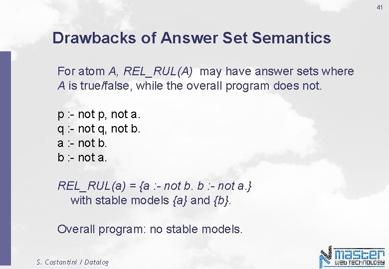 41 Drawbacks of Answer Set Semantics For atom A, REL_RUL(A) may have answer sets