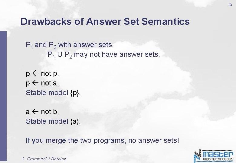 42 Drawbacks of Answer Set Semantics P 1 and P 2 with answer sets,