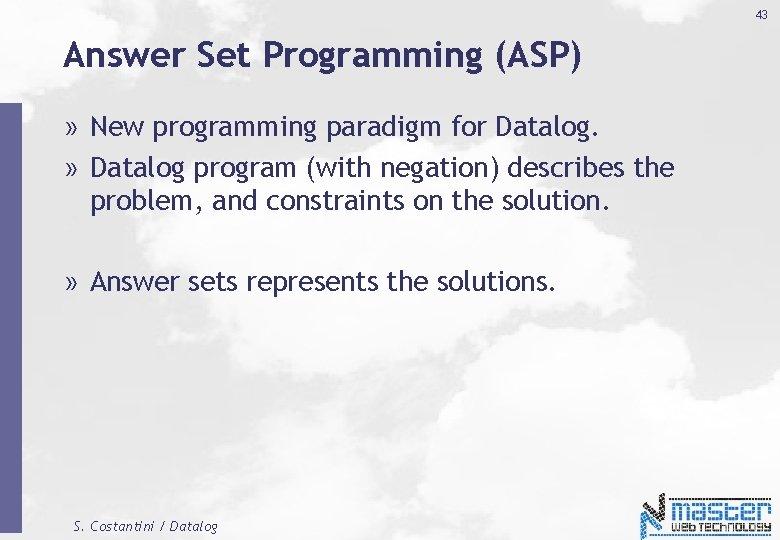 43 Answer Set Programming (ASP) » New programming paradigm for Datalog. » Datalog program