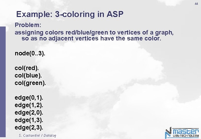 44 Example: 3 -coloring in ASP Problem: assigning colors red/blue/green to vertices of a