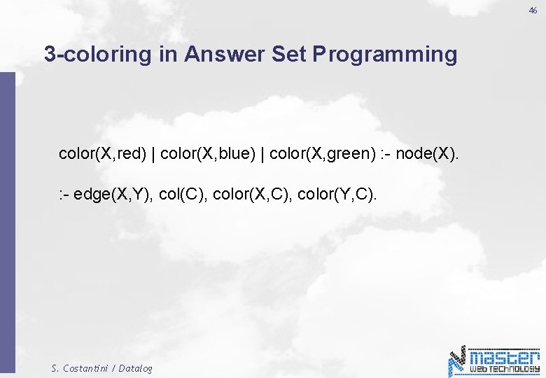 46 3 -coloring in Answer Set Programming color(X, red)   color(X, blue)   color(X,