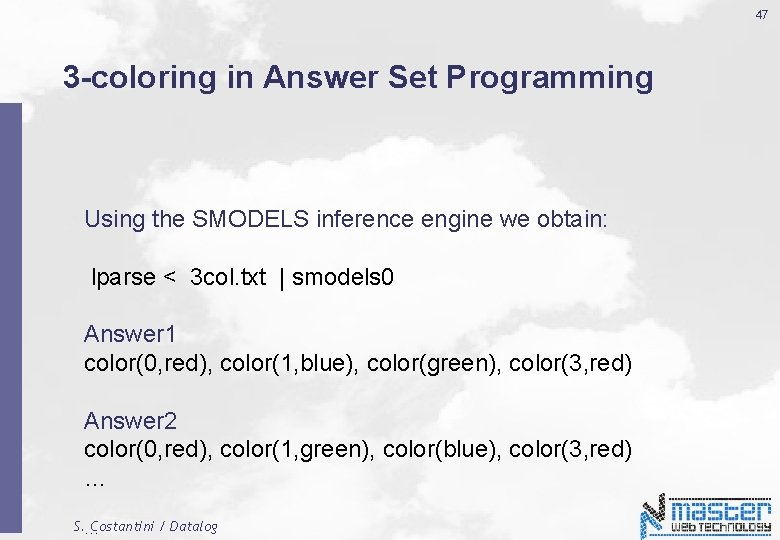 47 3 -coloring in Answer Set Programming Using the SMODELS inference engine we obtain: