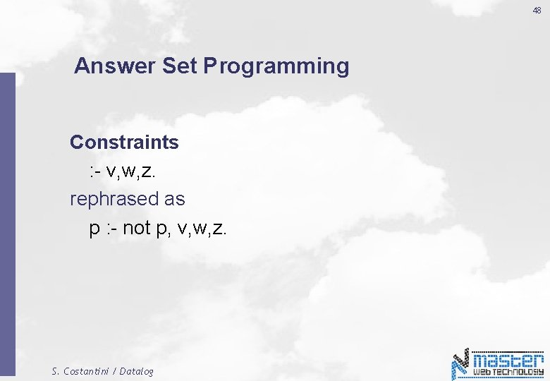 48 Answer Set Programming Constraints : - v, w, z. rephrased as p :