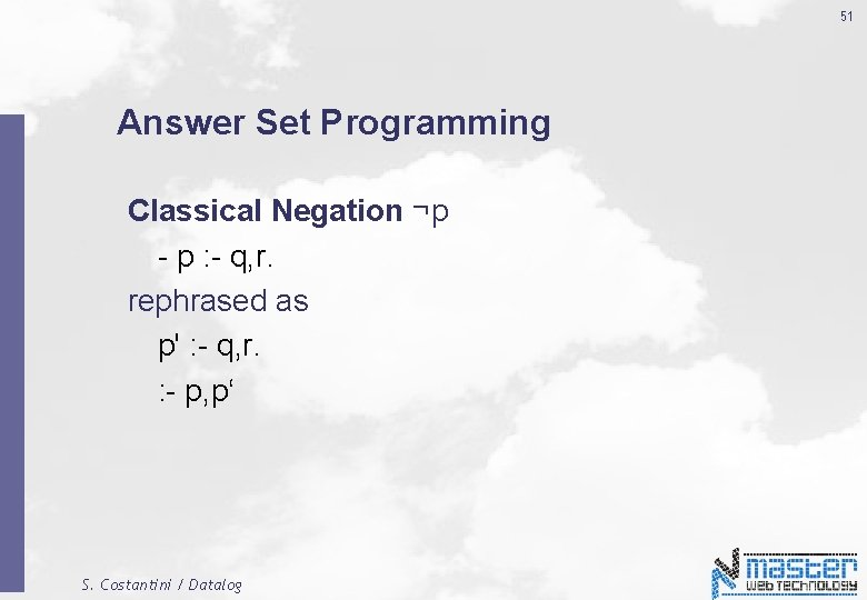 51 Answer Set Programming Classical Negation ¬p - p : - q, r. rephrased