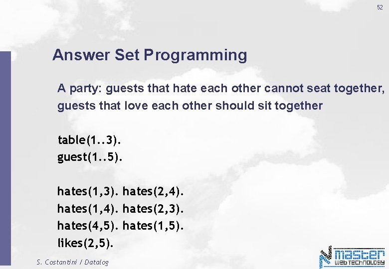 52 Answer Set Programming A party: guests that hate each other cannot seat together,