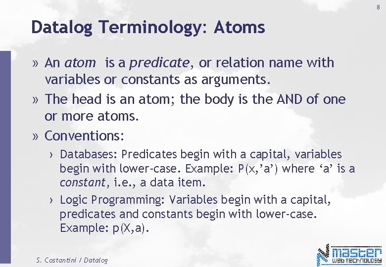 8 Datalog Terminology: Atoms » An atom is a predicate, or relation name with