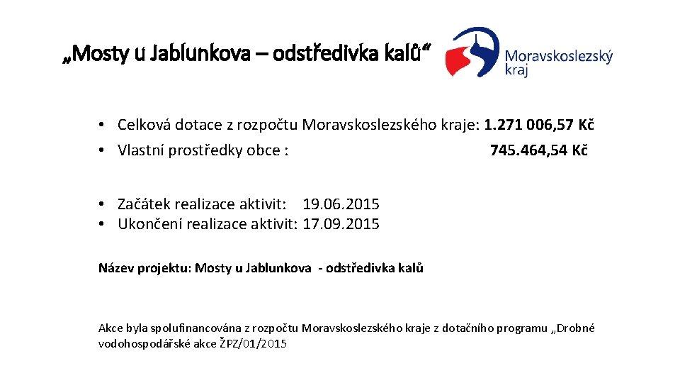 """""""Mosty u Jablunkova – odstředivka kalů"""" • Celková dotace z rozpočtu Moravskoslezského kraje: 1."""
