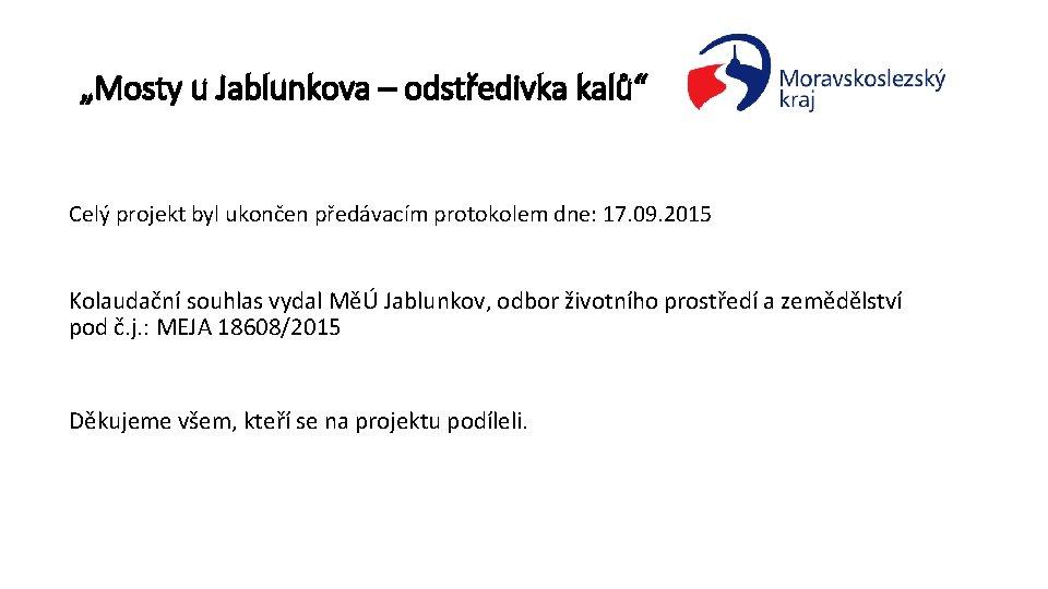 """""""Mosty u Jablunkova – odstředivka kalů"""" Celý projekt byl ukončen předávacím protokolem dne: 17."""
