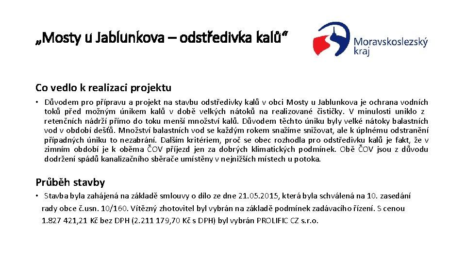 """""""Mosty u Jablunkova – odstředivka kalů"""" Co vedlo k realizaci projektu • Důvodem pro"""