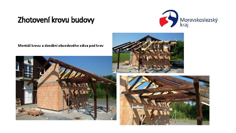 Zhotovení krovu budovy Montáž krovu a dozdění obvodového zdiva pod krov