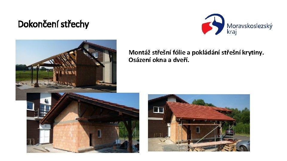 Dokončení střechy Montáž střešní fólie a pokládání střešní krytiny. Osázení okna a dveří.