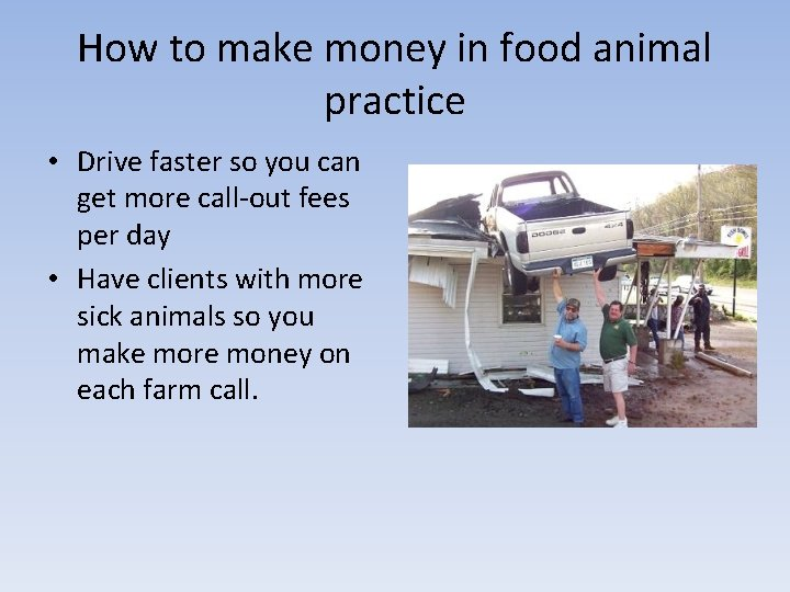 How to make money in food animal practice • Drive faster so you can