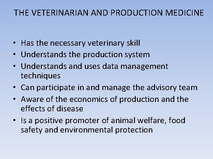 THE VETERINARIAN AND PRODUCTION MEDICINE • Has the necessary veterinary skill • Understands the