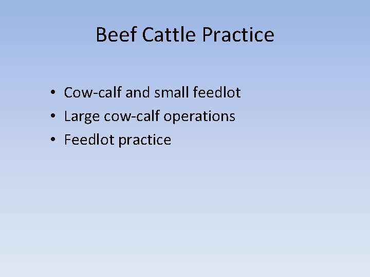 Beef Cattle Practice • Cow-calf and small feedlot • Large cow-calf operations • Feedlot