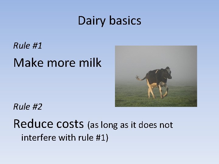 Dairy basics Rule #1 Make more milk Rule #2 Reduce costs (as long as