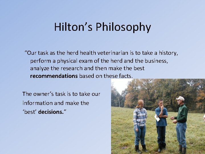 """Hilton's Philosophy """"Our task as the herd health veterinarian is to take a history,"""