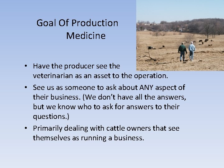 Goal Of Production Medicine • Have the producer see the veterinarian asset to the